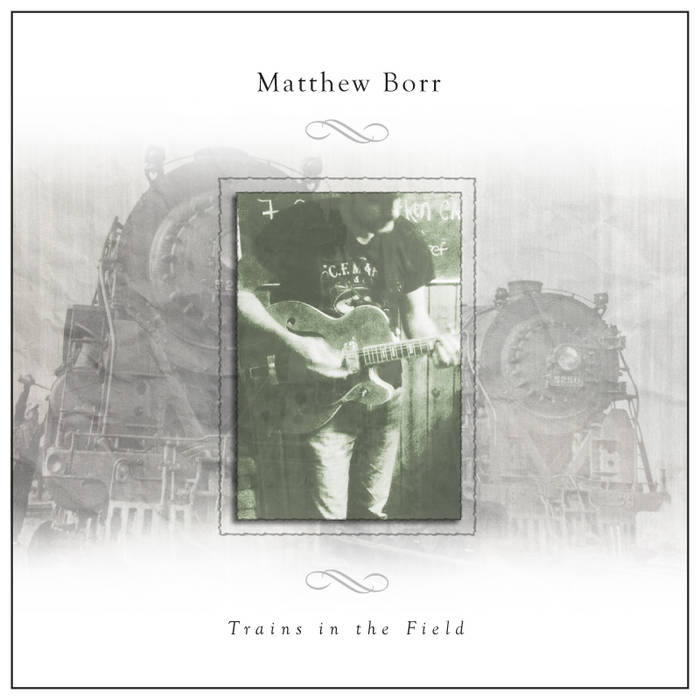 "Matthew Borr - ""Trains in the Field"""