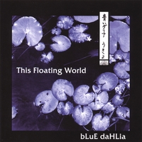 "Blue Dahlia - ""This Floating World"""