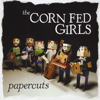 "The Corn Fed Girls - ""Paper Cuts"""