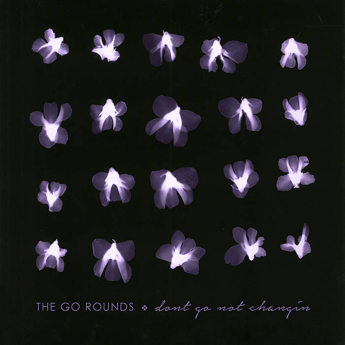 "The Go Rounds - ""Don't Go Not Changing"""