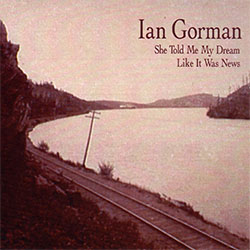"Ian Gorman - ""She Told Me My Dream Like It Was News"""