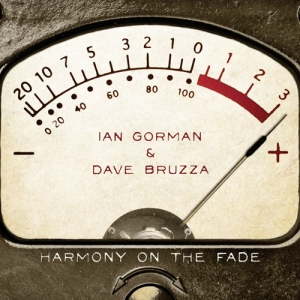 "Ian Gorman & Dave Bruzza - ""Harmony on the Fade"""