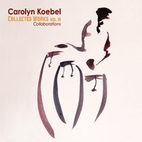 "Carolyn Koebel - ""Collected Works Vol II"""