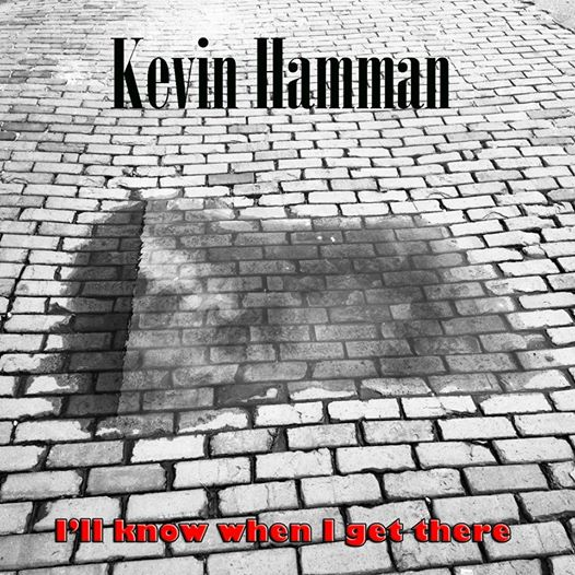 "Kevin Hamman - ""I'll Know When I Get There"""