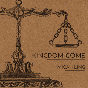 "Micah Ling - ""Kingdom Come"""