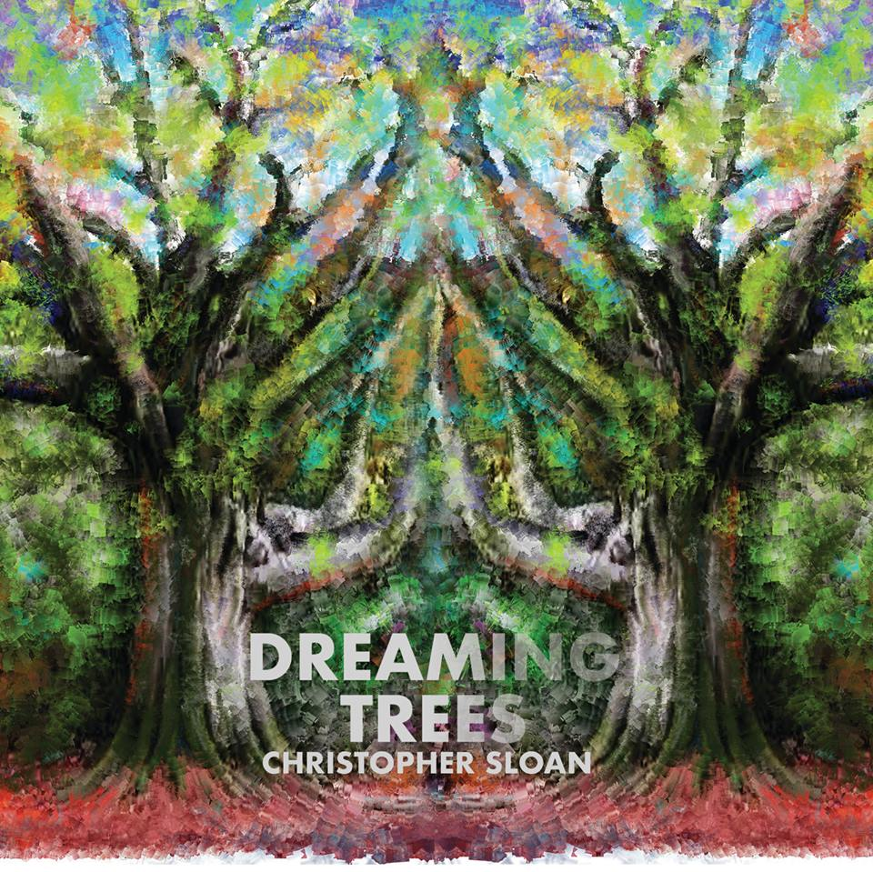 Christopher Sloan - Dreaming Trees