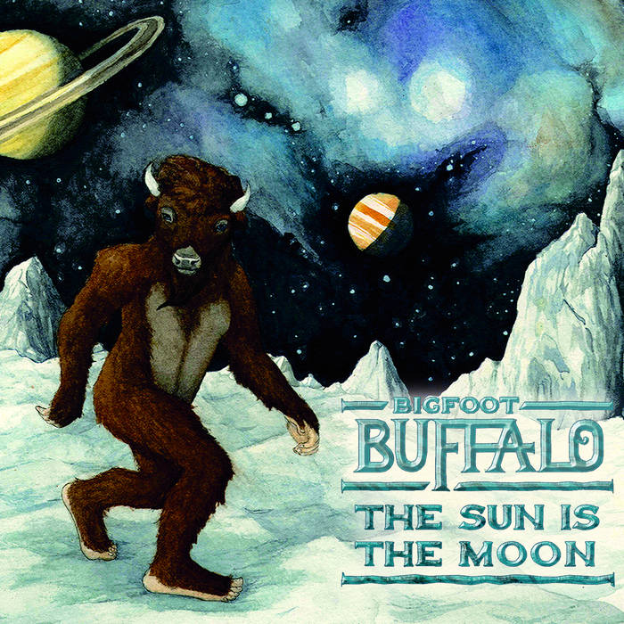 "Bigfoot Buffalo - ""The Sun is the Moon"""