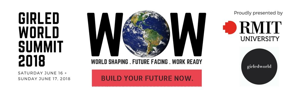 girledworld World of Work Summit - RMIT University, June 16 + June 17 2018. Click to BOOK TIX!