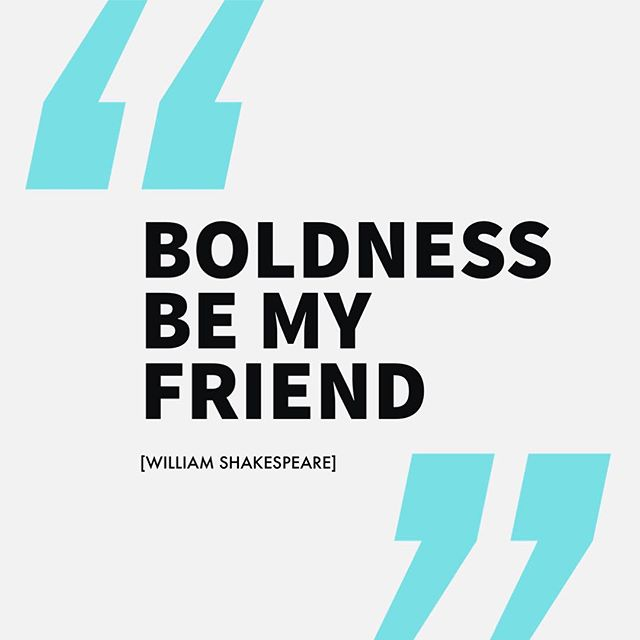 'BOLDNESS BE MY FRIEND' ~ William Shakespeare. Yep 👍 #Lumetrica agrees! #thoughtoftheday #quotestoliveby #quoteoftheday