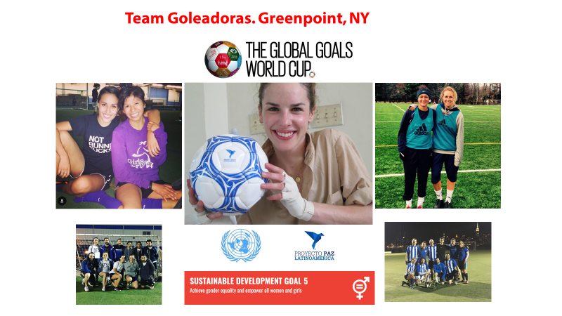 GOLEADORAS Playing for goal 5: Gender Equality A local team of women from the Greenpoint coed soccer leagues, welcoming the GGWCup to their hood!