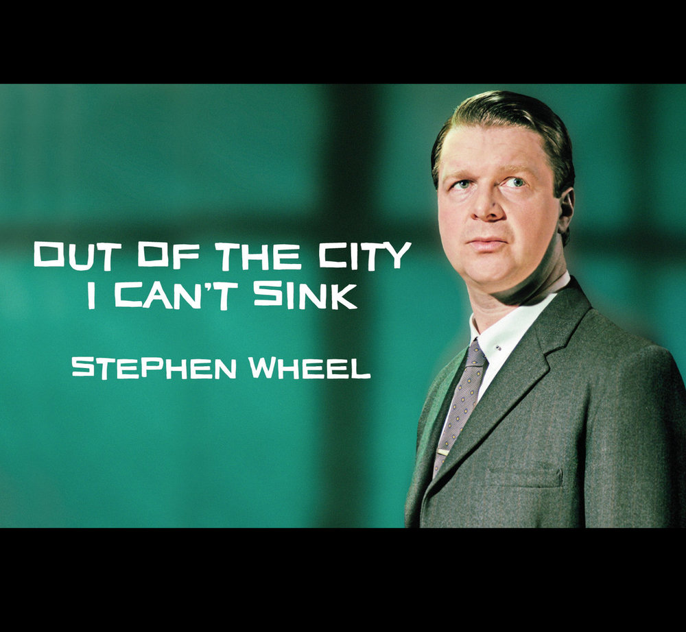 Stephen Wheel, Out of the City I Can't Sink