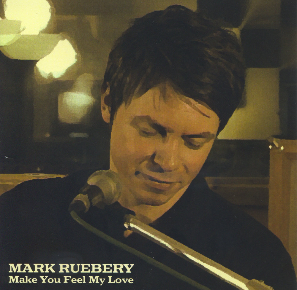 Mark Ruebery, Make You Feel My Love - Single
