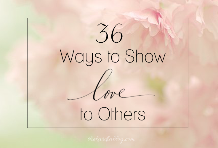 36 Ways to Show Love to Others | The Kardia Blog