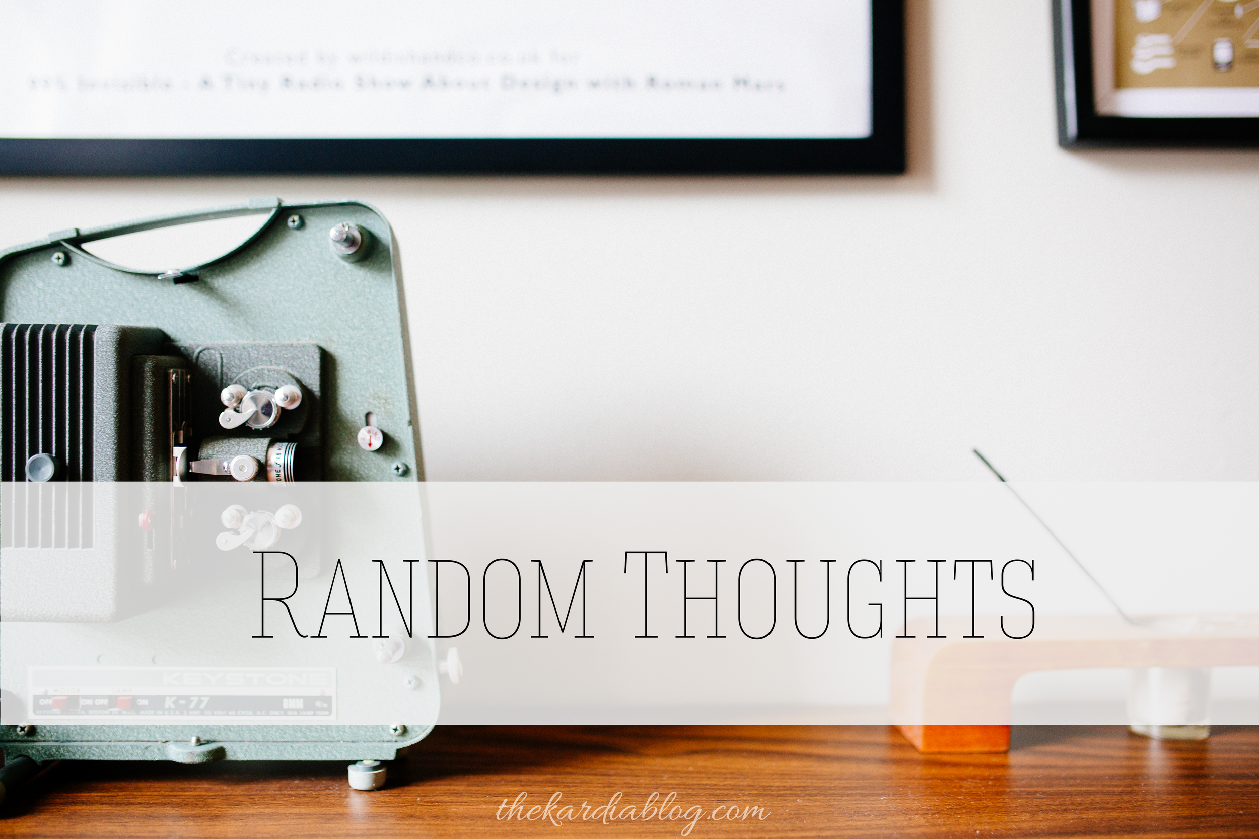 Random Thoughts | The Kardia Blog