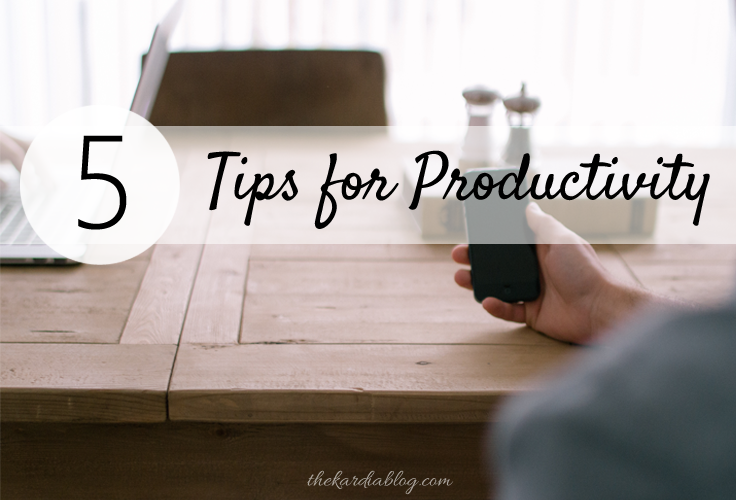 5 Tips to help you be more productive and get things done! | The Kardia Blog