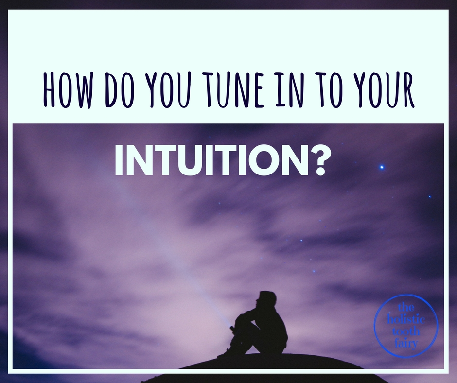 Intuition can plan a significant role in holistic teeth and gum healing.