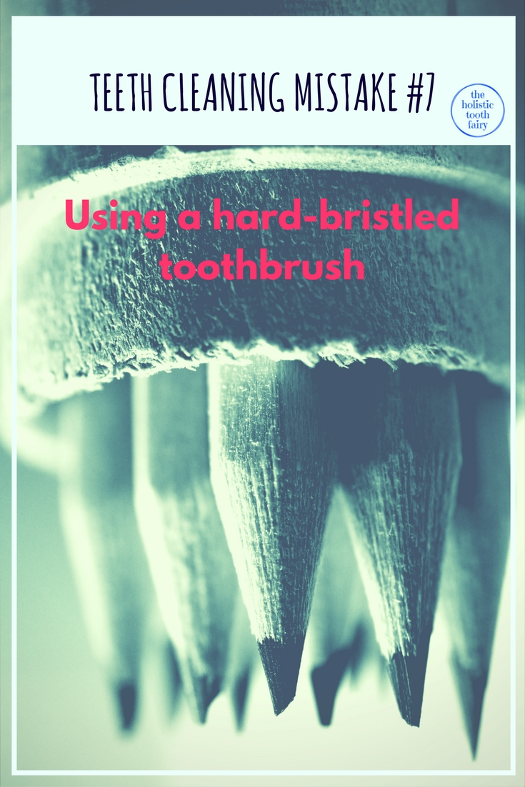 Hard bristled brushes can damage teeth and gums