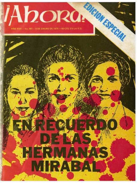 Opponents of the Trujillo dictatorship such as the Mirabals Sisters, murdered by the regime in 1960, became frequent targets of state terror. A January of 1979 issue of ¡Ahora! magazine depicted the heinous murder of the three sisters by Trujillo.