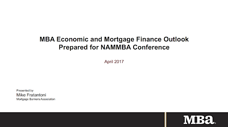 MBA Economic and Mortgage Finance Outlook Prepared for NAMMBA Conference    Mike Fratantoni Mortgage Bankers Association