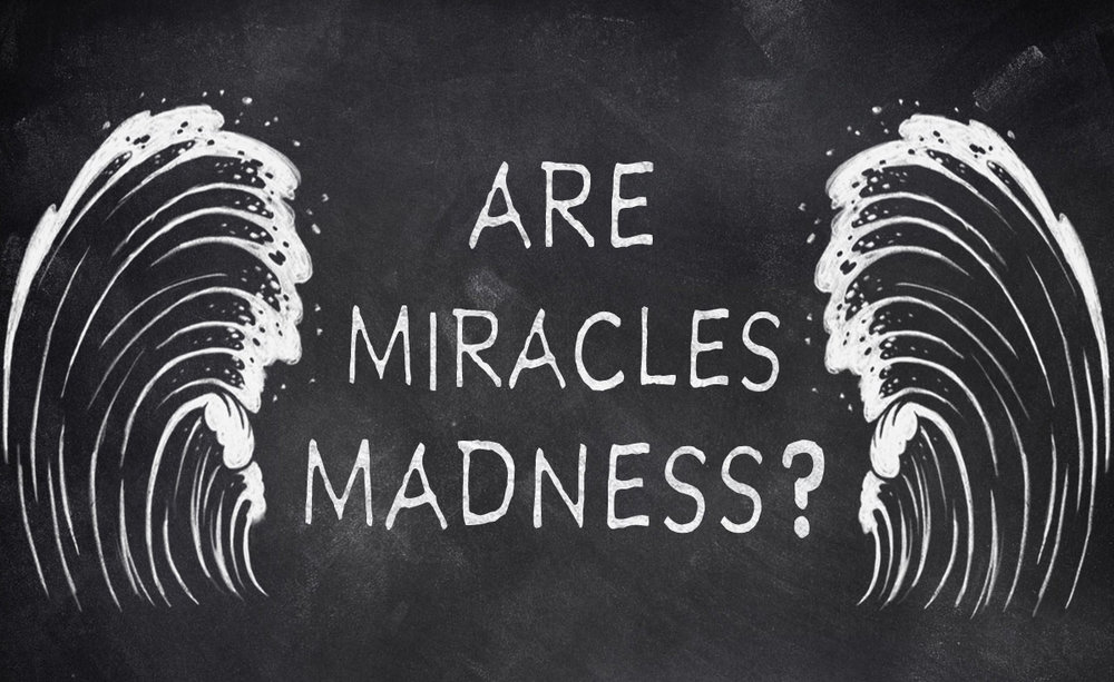 Are Miracles Madness?