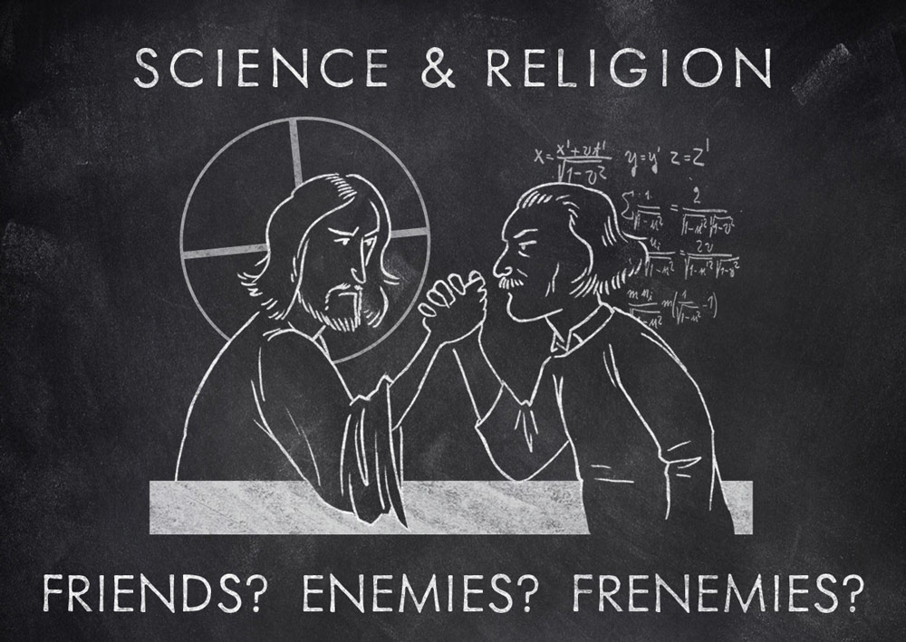 Science & Religion: Friends? Enemies? Frenemies?