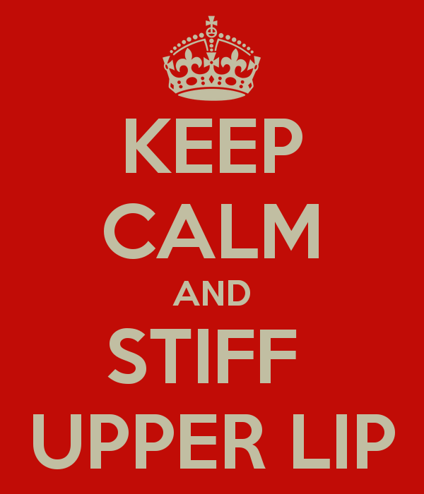 Keep Calm and Stiff Upper Lip