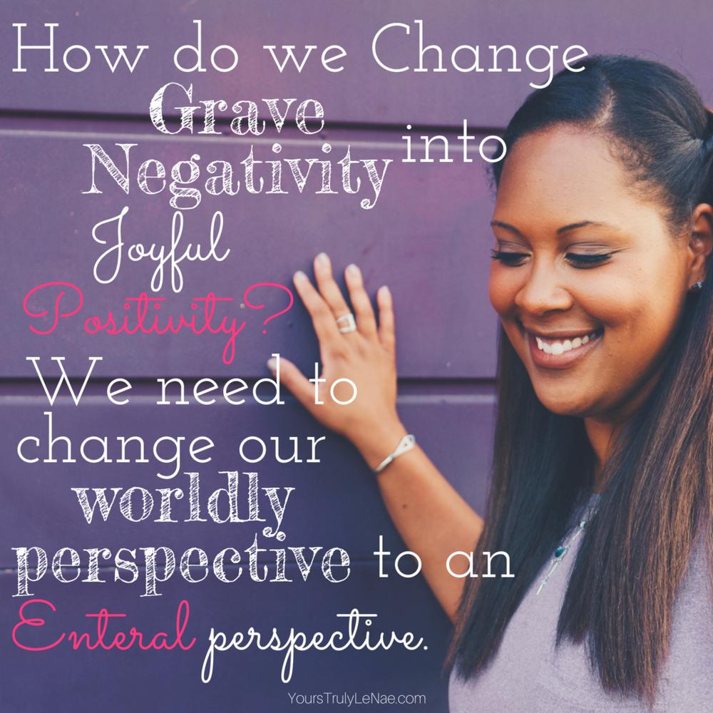 Change Grave Negativity into Joyful Positivity.png
