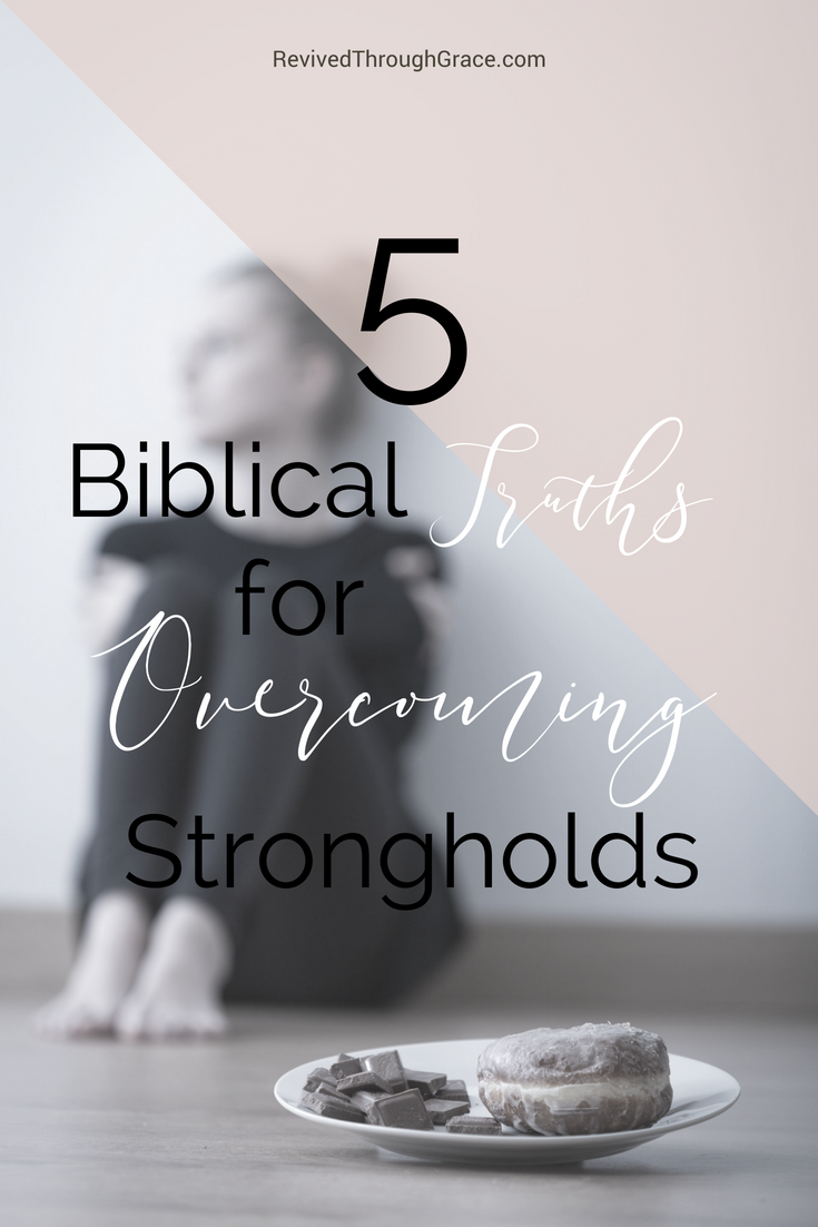 5 Biblical Truths for Overcoming Strongholds