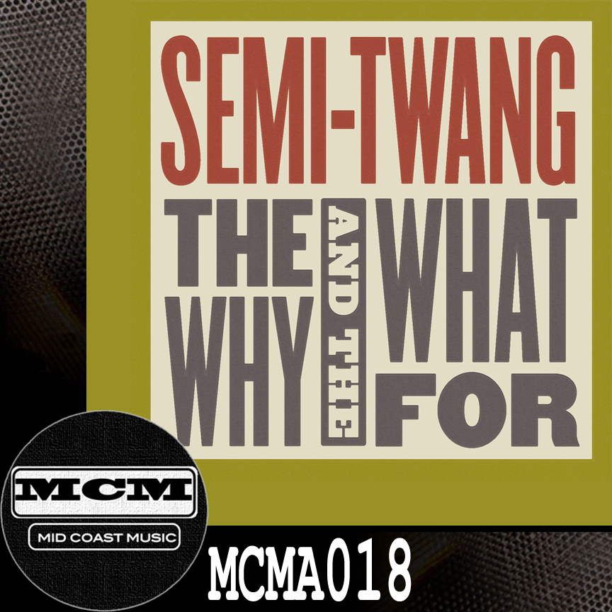 MCMA018_Semi-Twang_The Why And The What For NoBdr.jpg