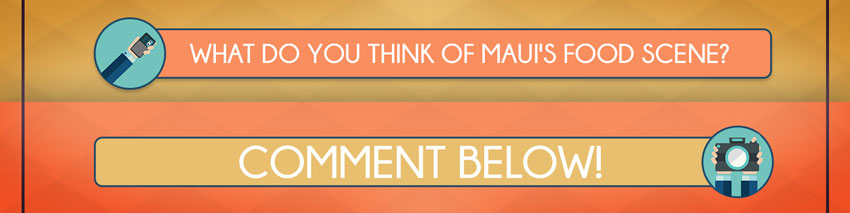 what do you think of maui's food scene? comment below!