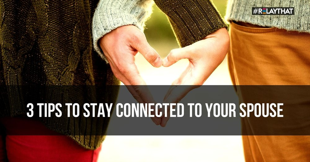3 Tips To Stay Connected To Your Spouse
