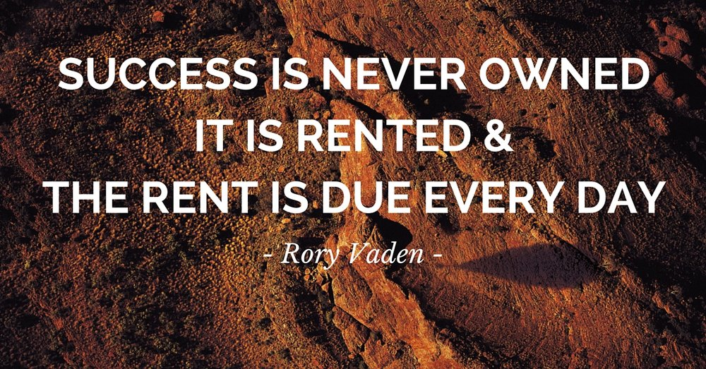 Success Is Never Owned It IS Rented &The rent is Due Every day