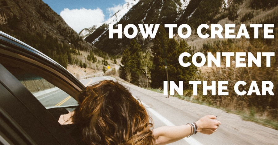 How To Create Content In The Car