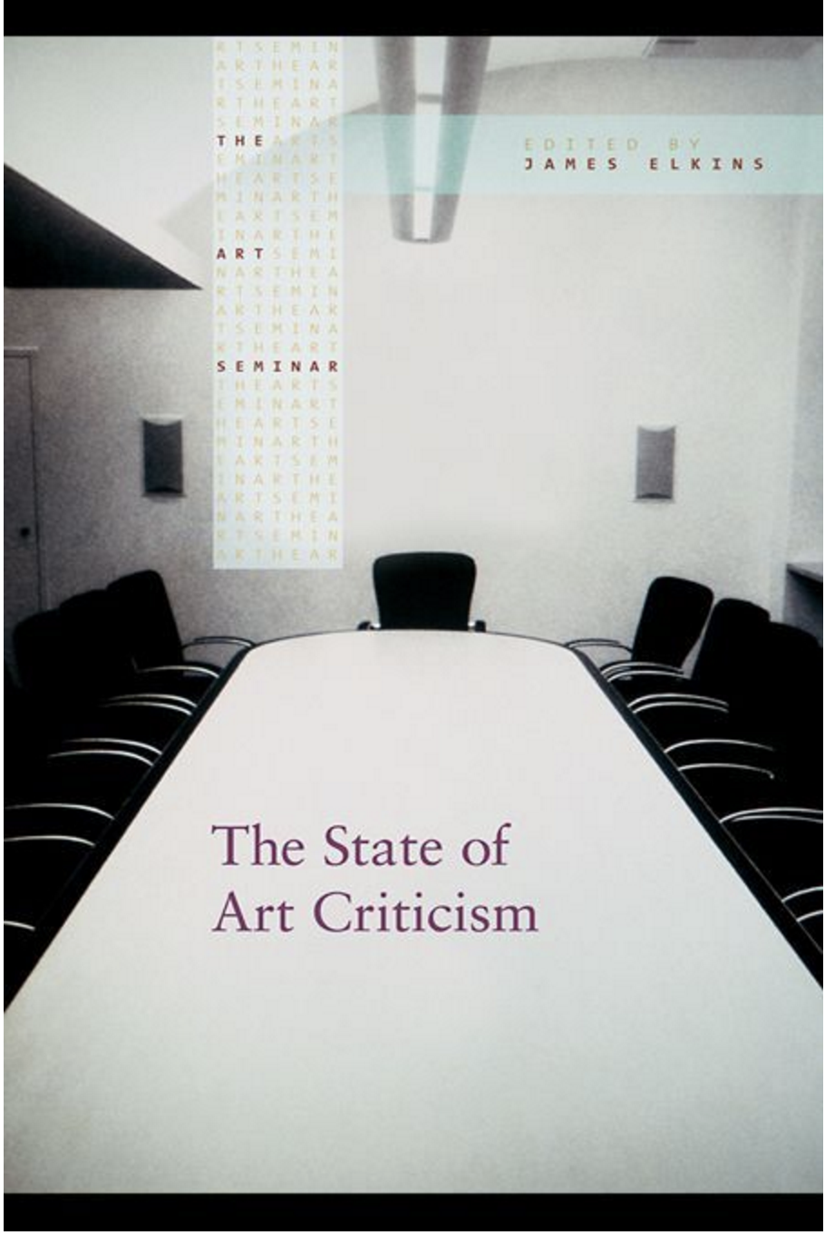 THE STATE OF ART CRITICISM     Discussion with Dave Hickey, Lynne Cooke, James Panero, Ariella Budick, James Elkins, Gaylen Gerber, Stephen Melville & Michael Newman
