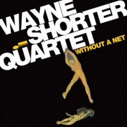 Wayne Shorter Quartet: <br> <i>Without a Net</i>