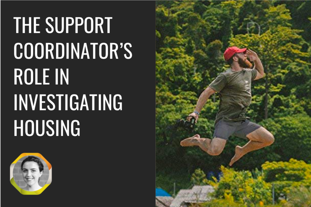 The Support Coordinator's Role in Investigating Housing -