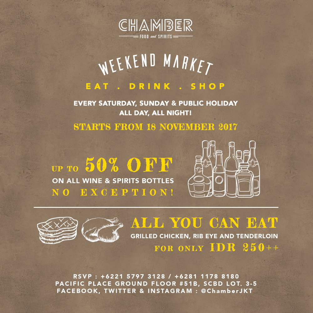 Weekend Market - Starting from 18 November 2017EVERY SATURDAY, SUNDAY and PUBLIC HOLIDAY. ALL DAY, ALL NIGHTUP TO 50% OFF ON WINE & SPIRITS BOTTLEON ALL BOTTLES, NO EXCEPTION!ALL YOU CAN EAT GRILLED CHICKEN, TENDERLOIN AND RIB EYEFOR ONLY IDR 250,000++/ pax