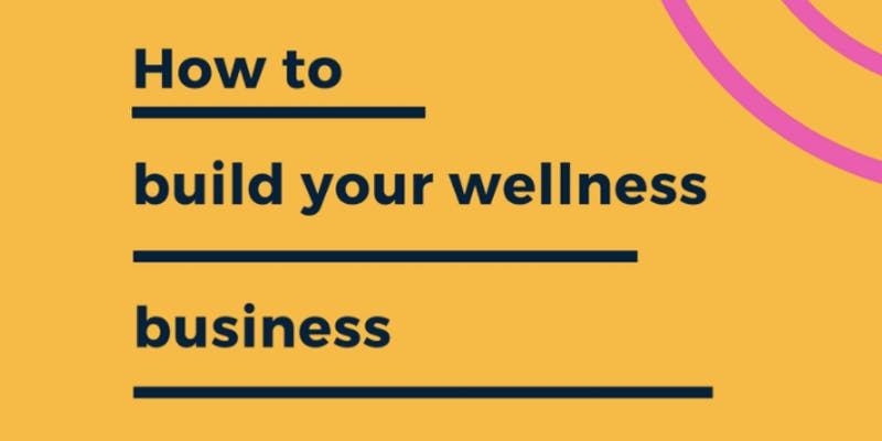 how to build your wellness business.jpg