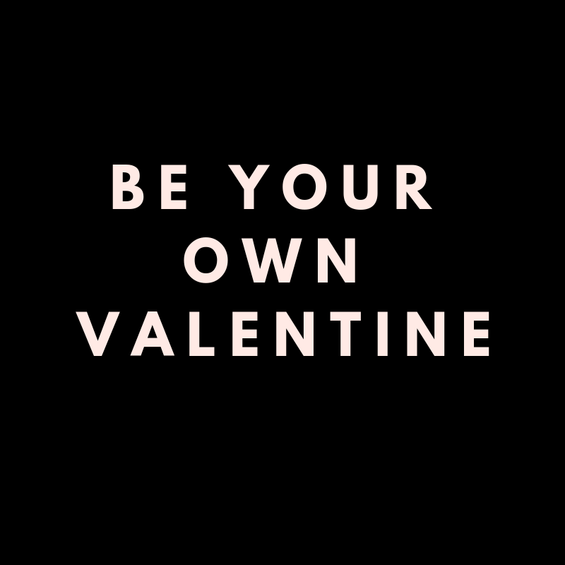 be your own valentine.png