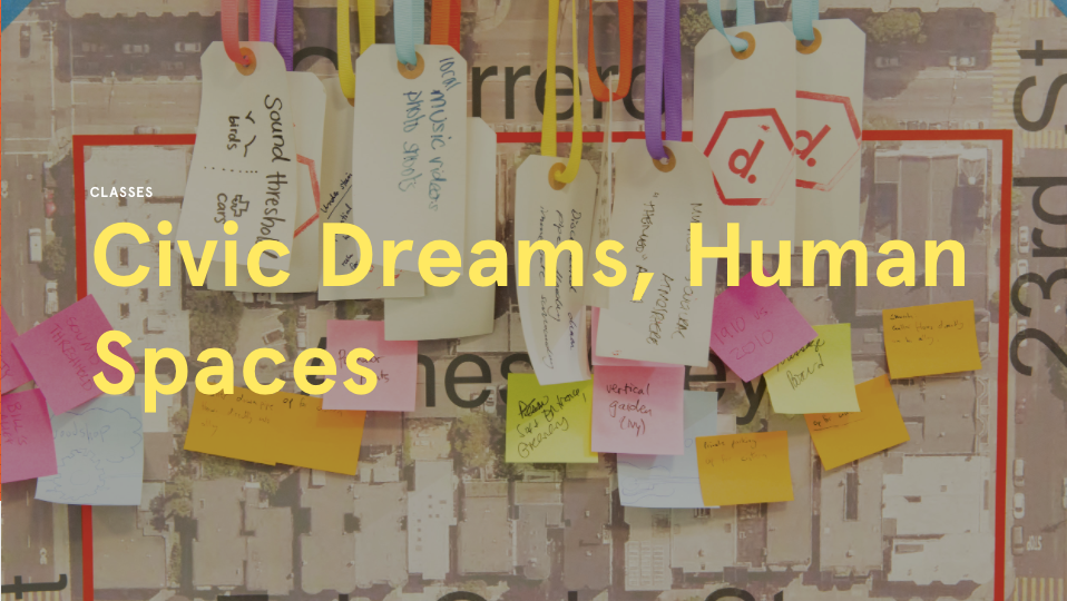 Civic Dreams, Human Spaces