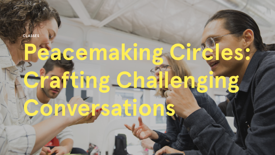 Peacemaking Circles: Crafting Challenging Conversations