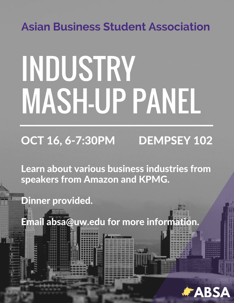 Come join us to meet employees from Amazon, Hansen Belyea, & KPMG to learn about Accounting, Finance, and Marketing. Network with the employees after to get your name out there and also come for awesome food! Industry Mash-Up Panel Monday, October 16 6:00 - 7:30 pm, Dempsey 102 RSVP on our Facebook Page: https://www.facebook.com/events/1879678379012515/?ref=br_tf ABSA Membership Fee $15 per quarter $35 for whole year