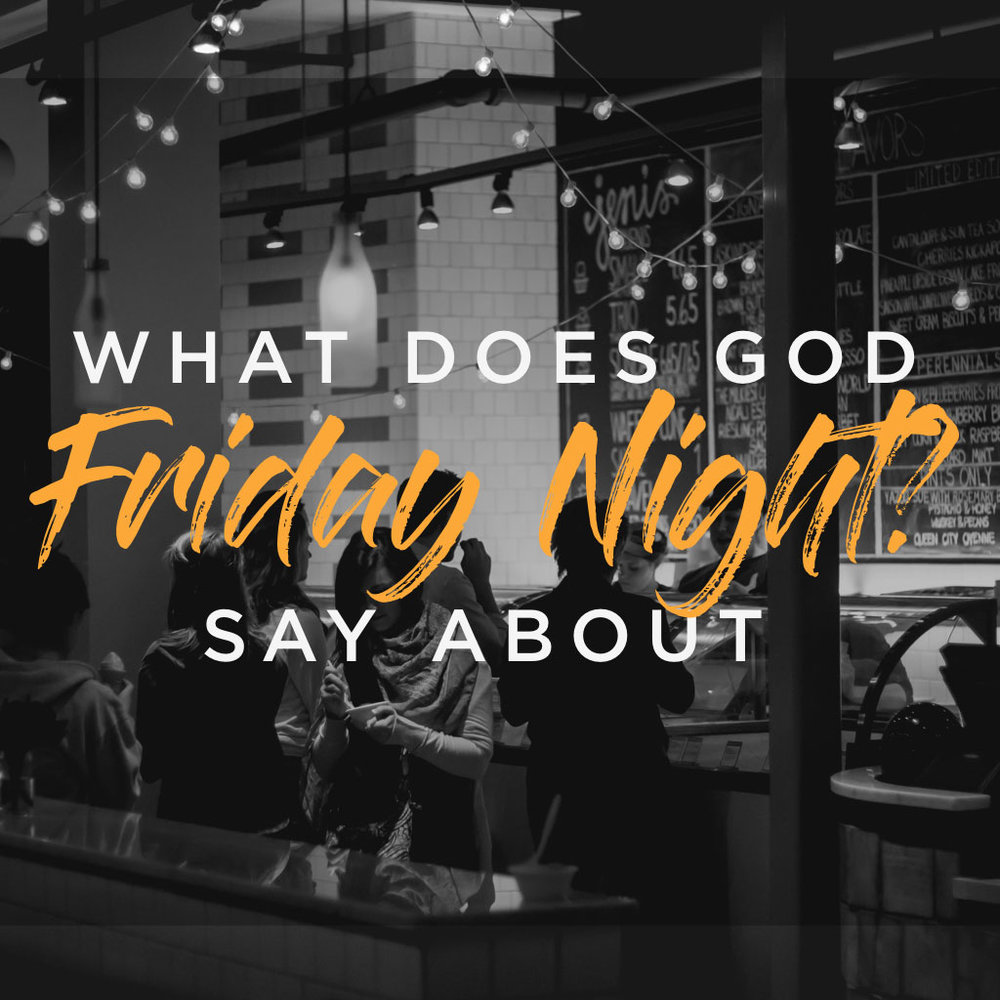 Dating - What Does God Say About Friday Night?