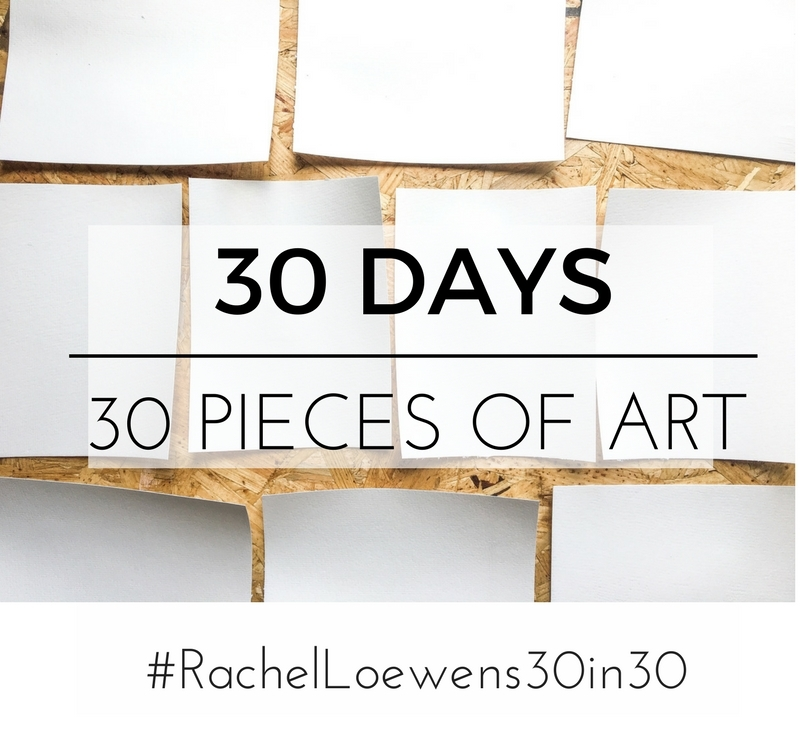 30 days, 30 days of art || Rachel Loewens || Fine Art || Omaha, NE
