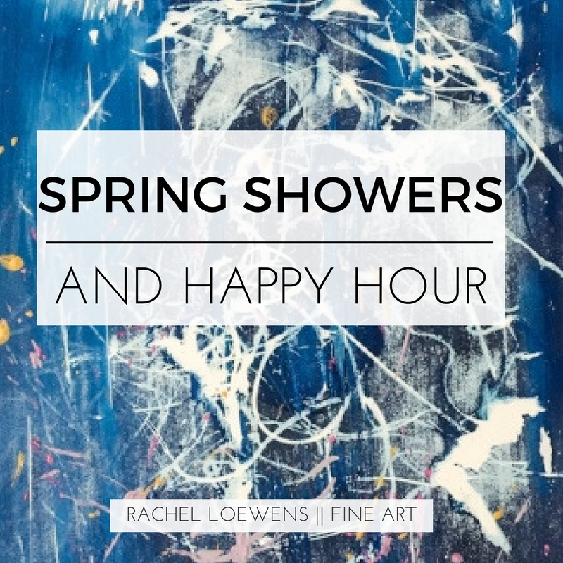 Spring showers and happy hour || Rachel Loewens Fine Art