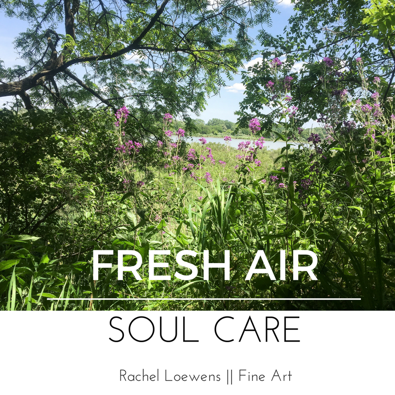 Fresh Air, Soul Care || Rachel Loewens Fine Art