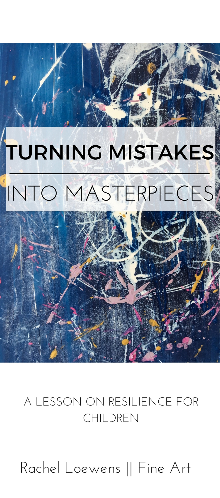 Turning mistakes into masterpieces || a lesson on resilience for children || Rachel Loewens Fine Art