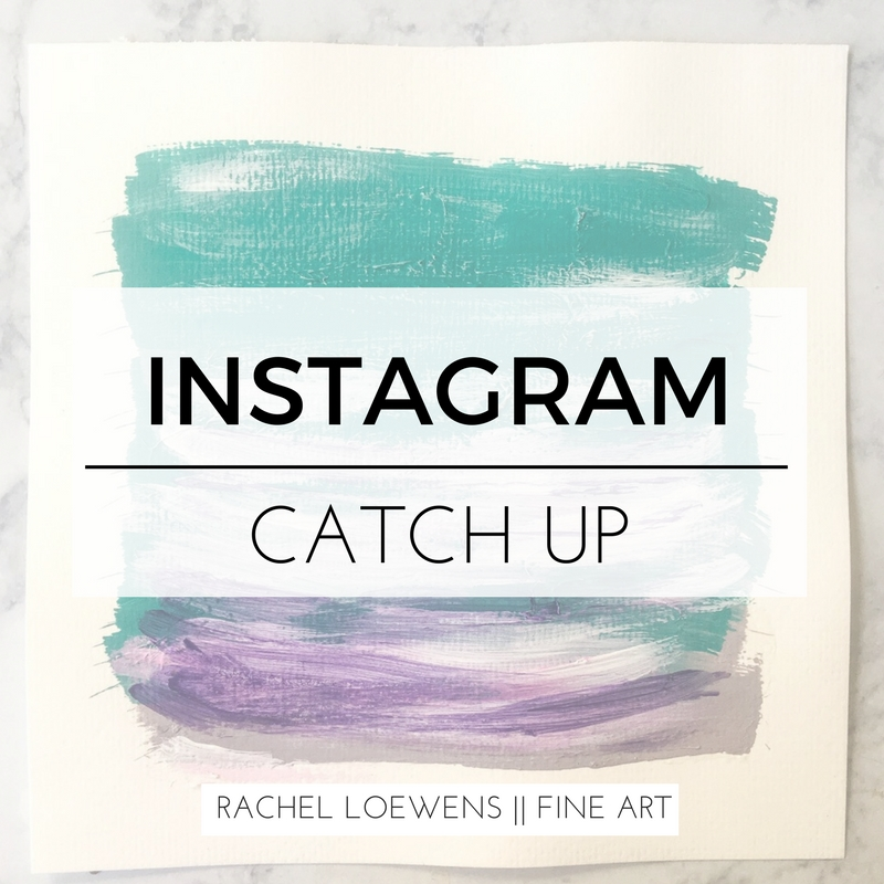 Instagram catch up || Rachel Loewens Fine Art