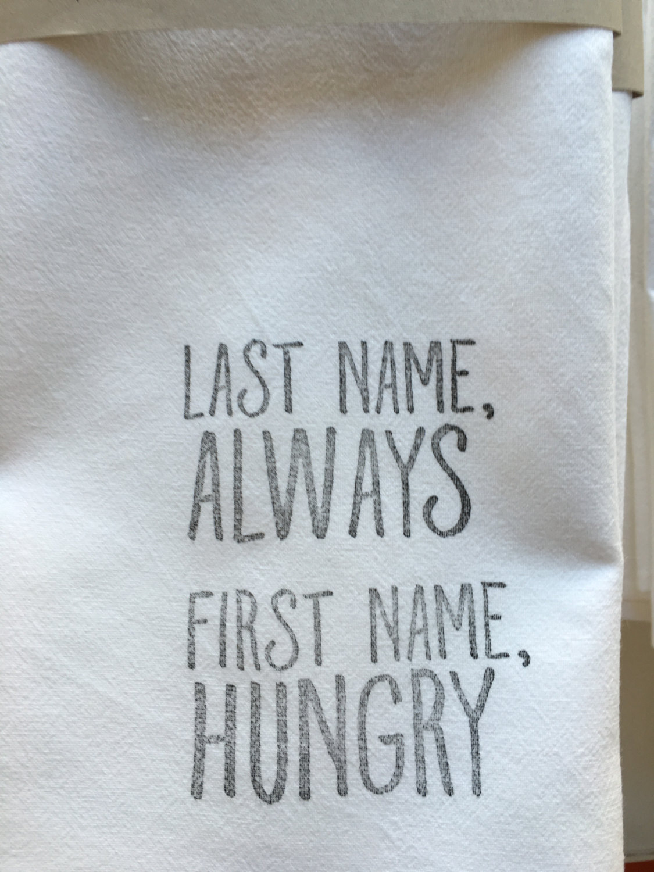 last name, always first name, hungry // flour sack // tea towel ...