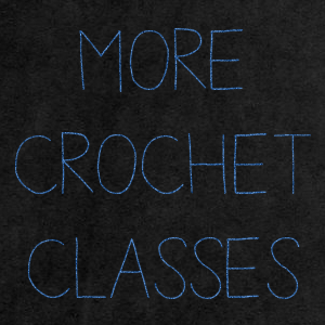 More Crochet Classes